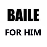 BAILE FOR HIM