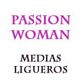 PASSION WOMAN MEDIAS/LIGUEROS